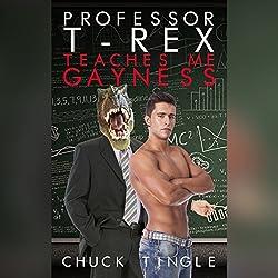 Professor T-Rex Teaches Me Gayness