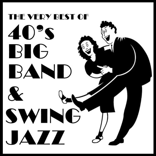 The Very Best of 40's Big Band & Swing Jazz