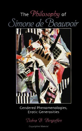 The Philosophy of Simone De Beauvoir: Gendered Phenomenologies, Erotic Generosities (SUNY Series in Feminist Philosophy)