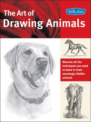 The Art of Drawing Animals: Discover all the techniques you need to know to draw amazingly lifelike animals (Collector