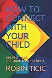 img - for How to Connect with Your Child: use your head...and speak from the heart book / textbook / text book