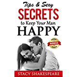 Relationship: Tips & Sexy Secrets to Keep Your Man Happy (Relationship Advice- Relationship Status- Relationship Advice for Women- Relationship Problems- Relationship Rescue)