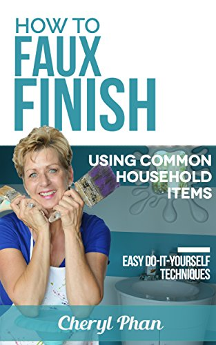 How To Faux Finish Using Common Household Items: Easy Do-It-Yourself Techniques