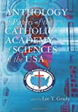 Anthology of Papers of the Catholic Academy of Sciences in the USA, Lee Grady, 1453668152