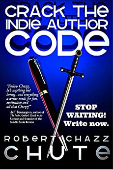 Crack the Indie Author Code: Stop waiting! Write now. (Writing & Publishing Series Book 1) by [Chute, Robert Chazz]