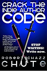 Crack the Indie Author Code: Stop waiting! Write now. (Writing & Publishing Series Book 1)