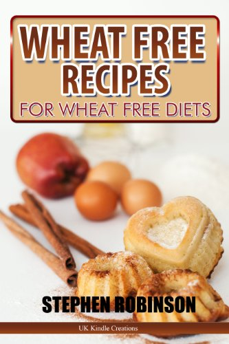 Wheat Free Recipes For Wheat Free Diets Diet Recipes Book 4