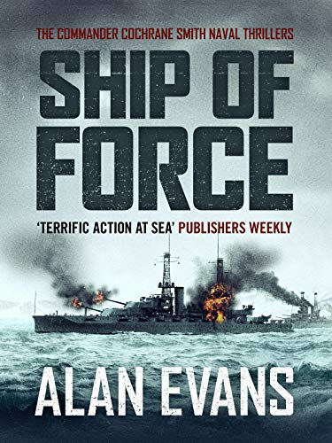 Ship of Force (Commander Cochrane Smith Naval Thrillers Book 2)