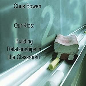 Our Kids: Building Relationships in the Classroom Audiobook