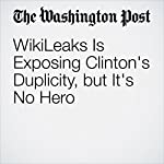 WikiLeaks Is Exposing Clinton's Duplicity, but It's No Hero | Marc A. Thiessen