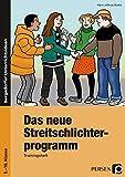 Das neue Streitschlichterprogramm - Trainingsheft: 5. bis 10. Klasse (Bergedorfer Grundsteine Schulalltag - SEK)