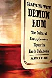 Grappling with Demon Rum: The Cultural Struggle over Liquor in Early Oklahoma