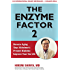 The Enzyme Factor 2: Reverse Aging, Stop Alzheimers, Prevent Diabetes, Improve your sex life