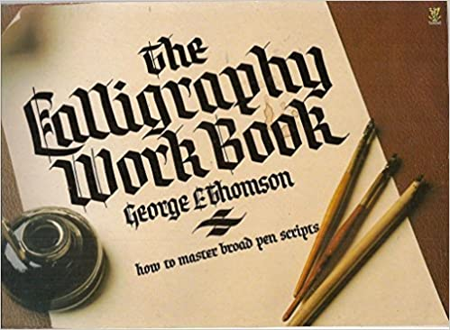 The calligraphy workbook how to master broad pen script george