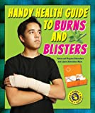 Handy Health Guide to Burns and Blisters, Alvin Silverstein and Virginia Silverstein, 1464404879