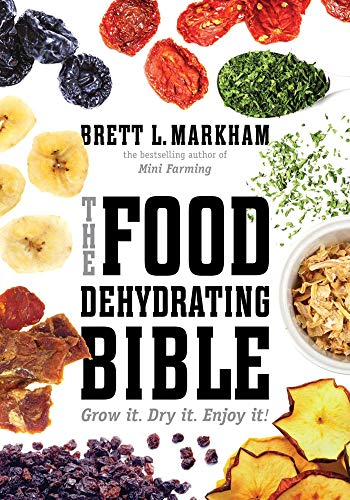 The Food Dehydrating Bible: Grow it. Dry it. Enjoy for sale  Delivered anywhere in USA