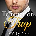 The Temptation Trap, Complete Series Audiobook by Ivy Layne Narrated by Madison Coyle