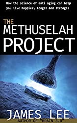 The Methuselah Project - How the science of anti aging can help you live happier, longer and stronger (English Edition)