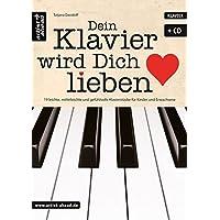 Dein Klavier wird Dich lieben: 19 leichte, mittelleichte & gefühlvolle Klavierstücke für Kinder & Erwachsene (inkl. CD). Spielbuch für Piano. Romantische Klaviernoten. Balladen.