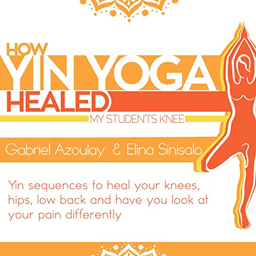 How Yin Yoga Healed My Student's Knee: Targeted Yin Sequences for Knees, hip and Low Back