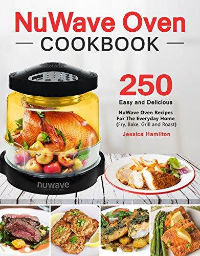 NuWave Oven Cookbook: Easy and Delicious Nuwave Oven Recipes For The Everyday Home (Fry, Bake, Grill and Roast) by Jessica Hamilton