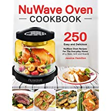 NuWave Oven Cookbook: Easy and Delicious Nuwave Oven Recipes For The Everyday Home (Fry, Bake, Grill and Roast)