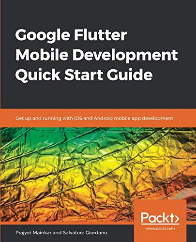 Google Flutter Mobile Development Quick Start Guide: Get up and running with iOS and Android mobile app development