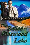 The Ballad of Pinewood Lake, Jory Sherman, 1466201606