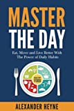 img - for Master the Day: Eat, Move and Live Better With The Power of Daily Habits book / textbook / text book