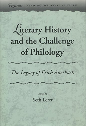 Literary History and the Challenge of Philology: The Legacy of Erich Auerbach (Figurae: Reading Medieval Culture)