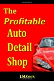 The Profitable Auto Detail Shop - How to Start and Run a Successful Auto Detailing Business, Jennifer M. Cook and J. M. Cook, 0615226876