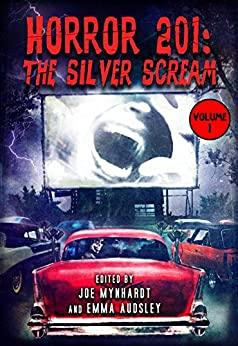 Horror 201: The Silver Scream Vol.1 by [Craven, Wes, Campbell, Ramsey, Romero, George A., Maberry, Jonathan, Garris, Mick, Holder, Nancy, Masterton, Graham, Russo, John, Holland, Tom]
