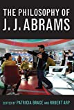The Philosophy of J. J. Abrams, , 0813145309