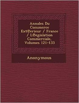 Book Annales Du Commerce Ext Erieur / France / L Egislation Commerciale, Volumes 121-133