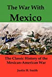 The War with Mexico, Justin Harvey Smith, 1610010183