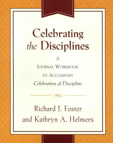 Celebrating the Disciplines: A Journal Workbook to Accompany ``Celebration of Discipline