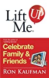 Lift Me up! Celebrate Family and Friends, Ron Kaufman, 9810529376