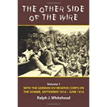 The Other Side of the Wire. Volume 1: With the German XIV Reserve Corps on the Somme, September 1914-June 1916