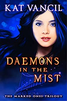 Daemons in the Mist: Thrilling Urban Fantasy with a Science Twist (The Marked Ones Trilogy Book 1) by [Vancil, Kat]