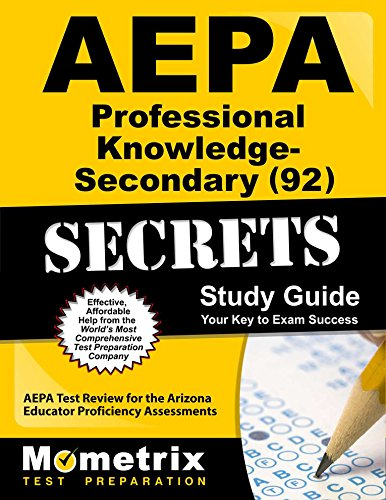 AEPA Professional Knowledge- Secondary (92) Secrets Study Guide: AEPA Test Review for the Arizona Educator Proficiency Assessments