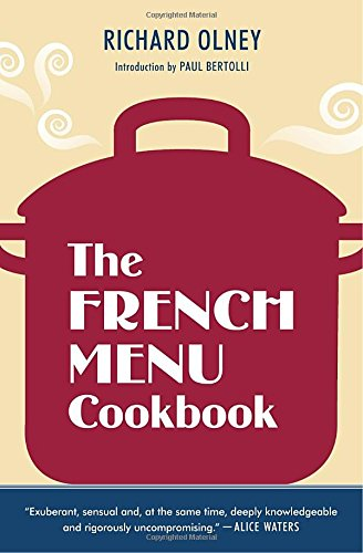 The French Menu Cookbook: The Food and Wine of France-Season by Delicious Season-in Beautifully Composed Menus for American Dining and Entertaining by an American Living in Paris.