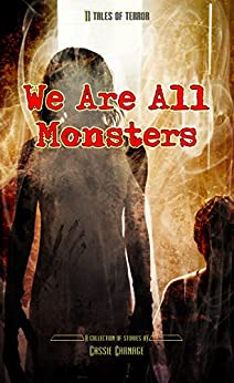 We Are All Monsters: Scary Horror Story Collection by [Carnage, Cassie]