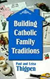 img - for Building Catholic Family Traditions by Thomas Paul Thigpen (1999-09-03) book / textbook / text book