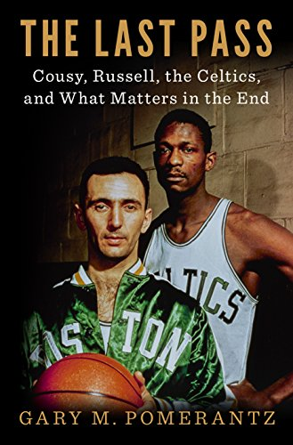 - The Last Pass: Cousy, Russell, the Celtics, and What Matters in the End