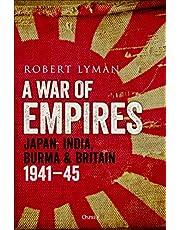 War of Empires, A: Japan, India, Burma & Britain: 1941–45