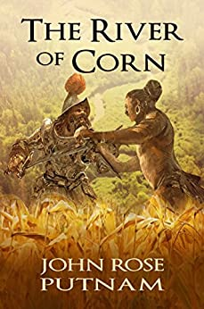 The River of Corn: Conquistadors Clash with Native Americans by [Putnam, John Rose]