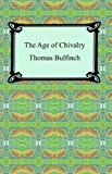 The Age of Chivalry, or Legends of King Arthur [with Biographical Introduction]