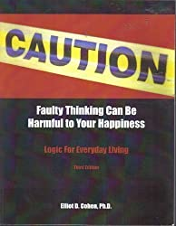 Caution Faulty Thinking Can Be Harmful to Your Happiness, Logic for Everyday Living