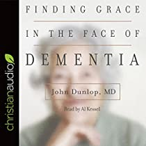 FINDING GRACE IN THE FACE OF DEMENTIA: 'EXPERIENCING DEMENTIA - HONORING GOD'