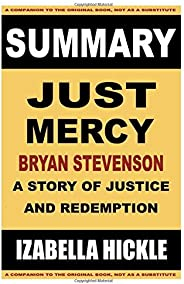 SUMMARY: Just Mercy: A Story of Justice and Redemption (Book summaries)